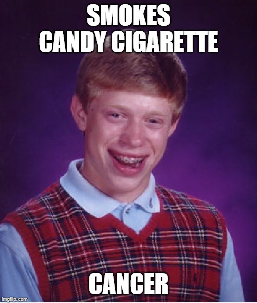 Bad Luck Brian Meme | SMOKES CANDY CIGARETTE CANCER | image tagged in memes,bad luck brian | made w/ Imgflip meme maker