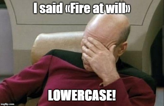 Captain Picard Facepalm Meme | I said «Fire at will» LOWERCASE! | image tagged in memes,captain picard facepalm | made w/ Imgflip meme maker