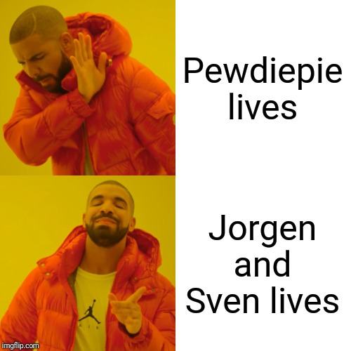 Drake Hotline Bling Meme | Pewdiepie lives Jorgen and Sven lives | image tagged in memes,drake hotline bling | made w/ Imgflip meme maker