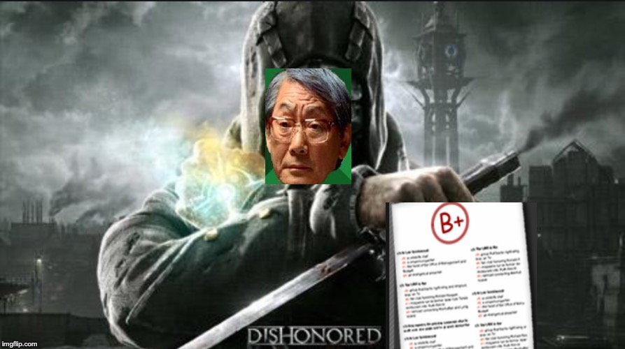 Dishonored | image tagged in high expectations asian father | made w/ Imgflip meme maker