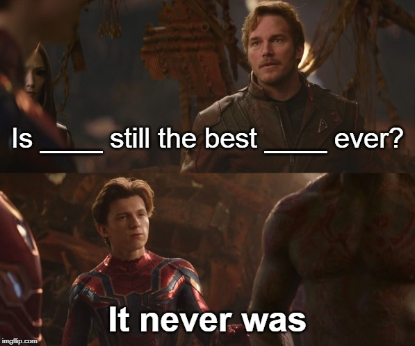 I made a new meme format | Is ____ still the best ____ ever? It never was | image tagged in marvel,mcu | made w/ Imgflip meme maker