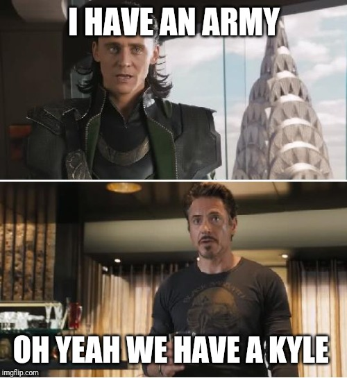 Loki | I HAVE AN ARMY OH YEAH WE HAVE A KYLE | image tagged in loki | made w/ Imgflip meme maker