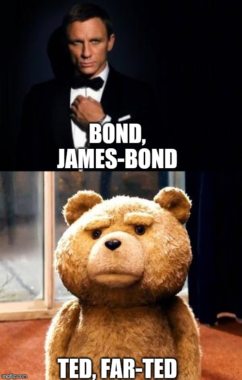 BOND, JAMES-BOND TED, FAR-TED | image tagged in memes,ted,james bond | made w/ Imgflip meme maker