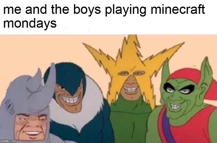 ''Eliminated by Technoblade'' | me and the boys playing minecraft mondays | image tagged in memes,me and the boys | made w/ Imgflip meme maker