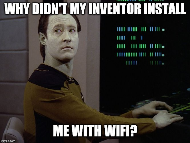 WHY DIDN'T MY INVENTOR INSTALL ME WITH WIFI? | image tagged in data-computer | made w/ Imgflip meme maker
