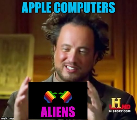 That's actually kind of creepy when you think about it. |  APPLE COMPUTERS | image tagged in memes,ancient aliens,alien apples,funny,aliens,apple computers | made w/ Imgflip meme maker