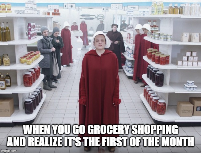 WHEN YOU GO GROCERY SHOPPING AND REALIZE IT'S THE FIRST OF THE MONTH | image tagged in tv show,tv shows,funny memes | made w/ Imgflip meme maker