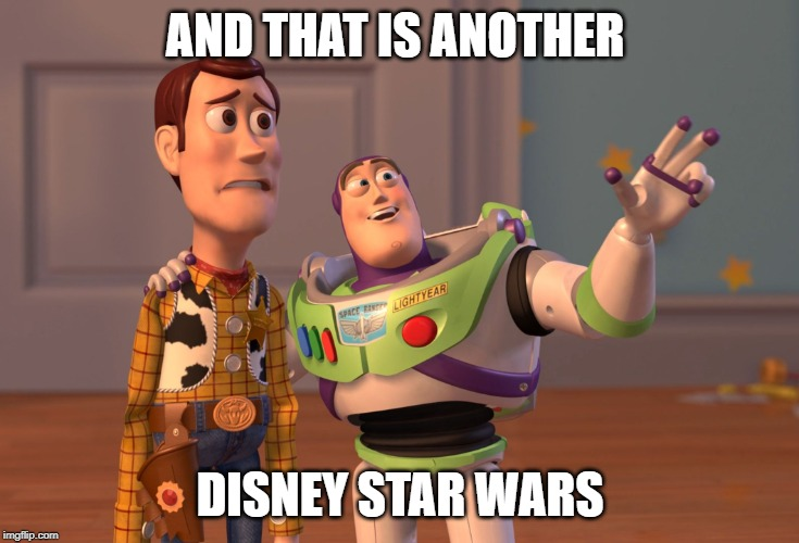 they've ruined it so.....we need George Lucas back | AND THAT IS ANOTHER DISNEY STAR WARS | image tagged in memes,x x everywhere | made w/ Imgflip meme maker