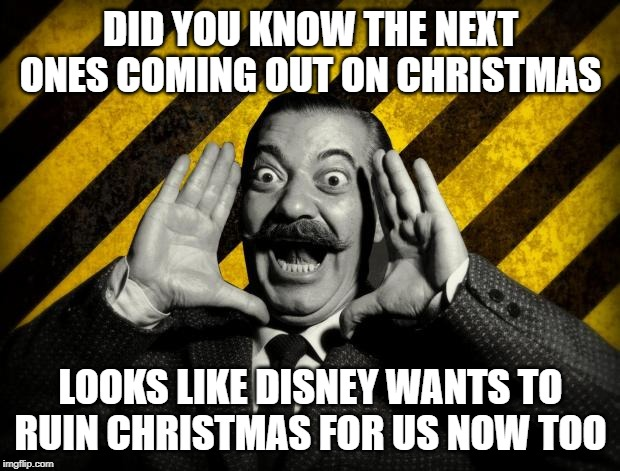and did you know that.. | DID YOU KNOW THE NEXT ONES COMING OUT ON CHRISTMAS LOOKS LIKE DISNEY WANTS TO RUIN CHRISTMAS FOR US NOW TOO | image tagged in and did you know that | made w/ Imgflip meme maker