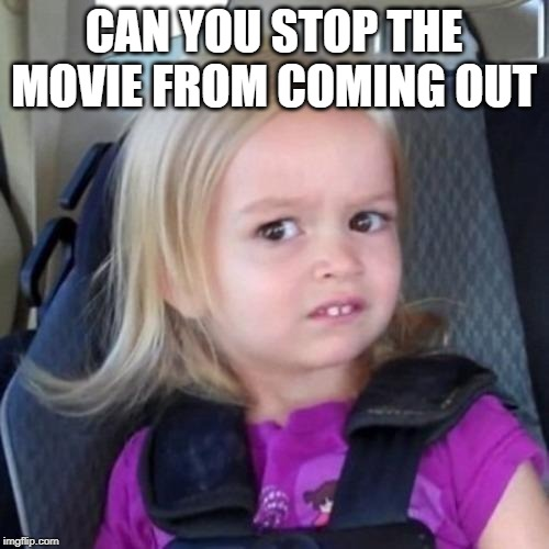 Can you not? | CAN YOU STOP THE MOVIE FROM COMING OUT | image tagged in can you not | made w/ Imgflip meme maker