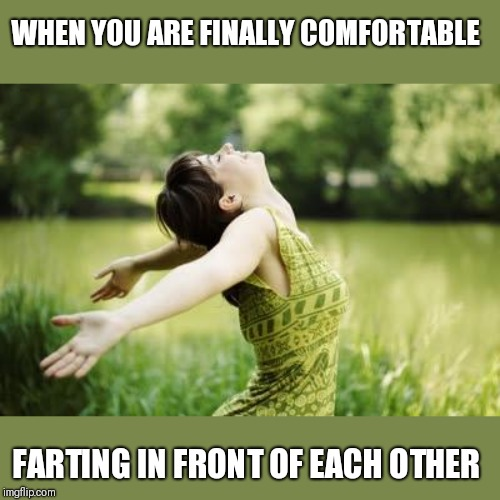 ....love you too | WHEN YOU ARE FINALLY COMFORTABLE FARTING IN FRONT OF EACH OTHER | image tagged in that moment when relief,funny memes | made w/ Imgflip meme maker