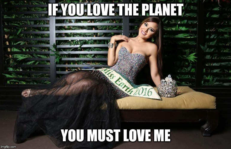natural goddess | IF YOU LOVE THE PLANET YOU MUST LOVE ME | image tagged in climate change,natural goddess | made w/ Imgflip meme maker
