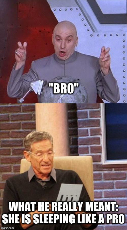 """BRO"" WHAT HE REALLY MEANT: SHE IS SLEEPING LIKE A PRO 