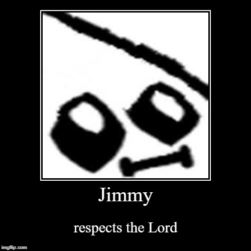 Jimmy | respects the Lord | image tagged in funny,demotivationals | made w/ Imgflip demotivational maker