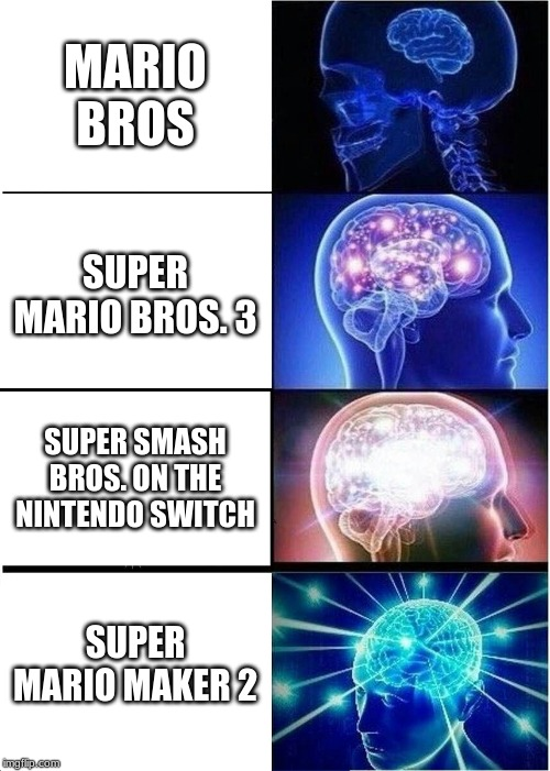 Expanding Brain Meme | MARIO BROS SUPER MARIO BROS. 3 SUPER SMASH BROS. ON THE NINTENDO SWITCH SUPER MARIO MAKER 2 | image tagged in memes,expanding brain | made w/ Imgflip meme maker