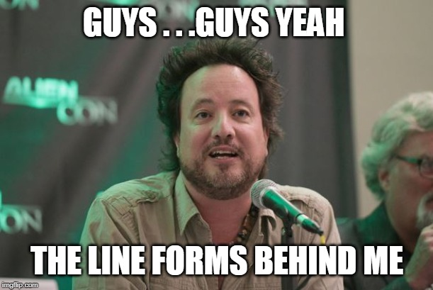 GUYS . . .GUYS YEAH THE LINE FORMS BEHIND ME | made w/ Imgflip meme maker
