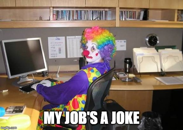 clown computer | MY JOB'S A JOKE | image tagged in clown computer | made w/ Imgflip meme maker