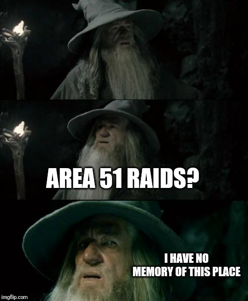 Confused Gandalf Meme | AREA 51 RAIDS? I HAVE NO MEMORY OF THIS PLACE | image tagged in memes,confused gandalf,AdviceAnimals | made w/ Imgflip meme maker