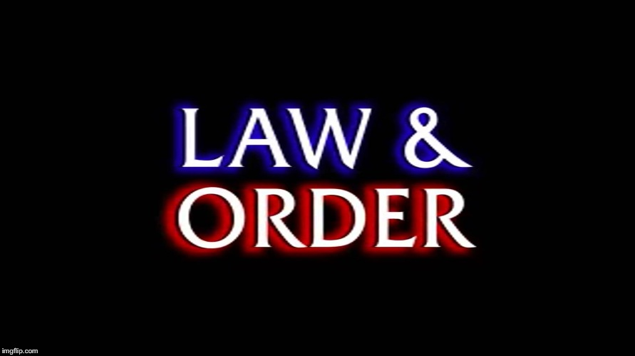 law and order | image tagged in law and order | made w/ Imgflip meme maker