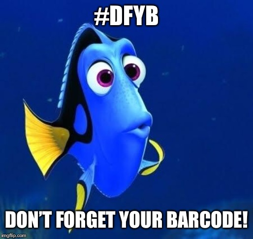 dory forgets | #DFYB DON'T FORGET YOUR BARCODE! | image tagged in dory forgets | made w/ Imgflip meme maker