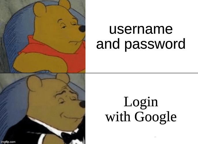 Tuxedo Winnie The Pooh Meme | username and password Login with Google | image tagged in memes,tuxedo winnie the pooh | made w/ Imgflip meme maker