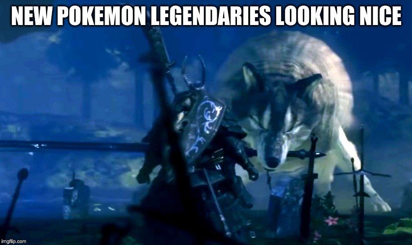 NEW POKEMON LEGENDARIES LOOKING NICE | image tagged in pokemon,legendary,dark souls | made w/ Imgflip meme maker