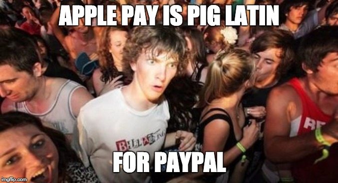 Sudden Clarity Clarence Meme | APPLE PAY IS PIG LATIN FOR PAYPAL | image tagged in memes,sudden clarity clarence | made w/ Imgflip meme maker