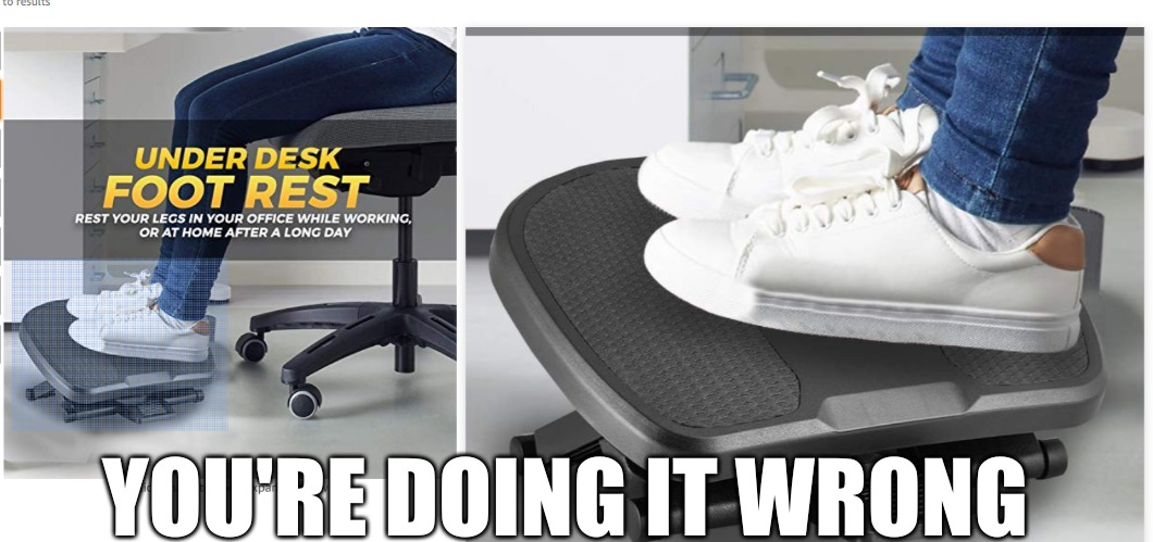 YOU'RE DOING IT WRONG | image tagged in foot rest | made w/ Imgflip meme maker