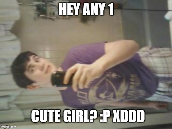 HEY ANY 1 CUTE GIRL? :P XDDD | image tagged in cute,girl,slap,ass,furry | made w/ Imgflip meme maker