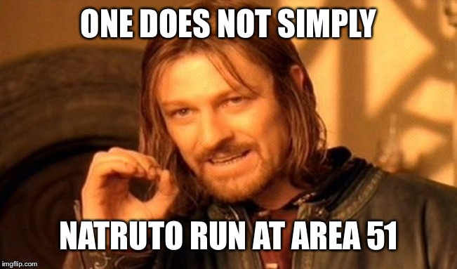 One Does Not Simply Meme | ONE DOES NOT SIMPLY NATRUTO RUN AT AREA 51 | image tagged in memes,one does not simply | made w/ Imgflip meme maker