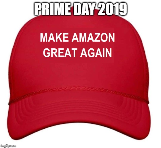 MAGA! | PRIME DAY 2019 | image tagged in maga,amazon,prime day,jeff bezos,online shopping,america | made w/ Imgflip meme maker