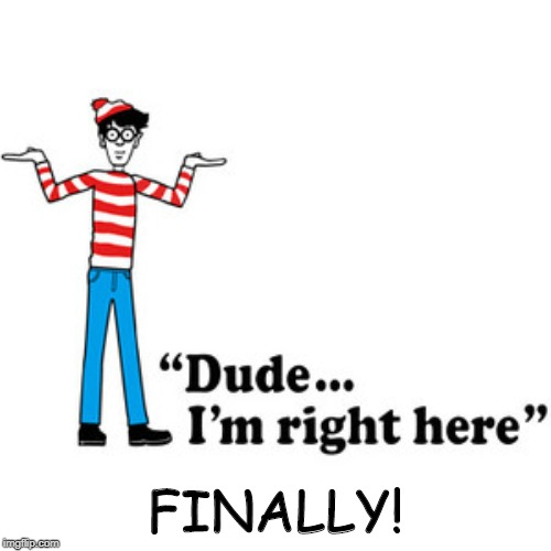 FINALLY! | image tagged in waldo | made w/ Imgflip meme maker