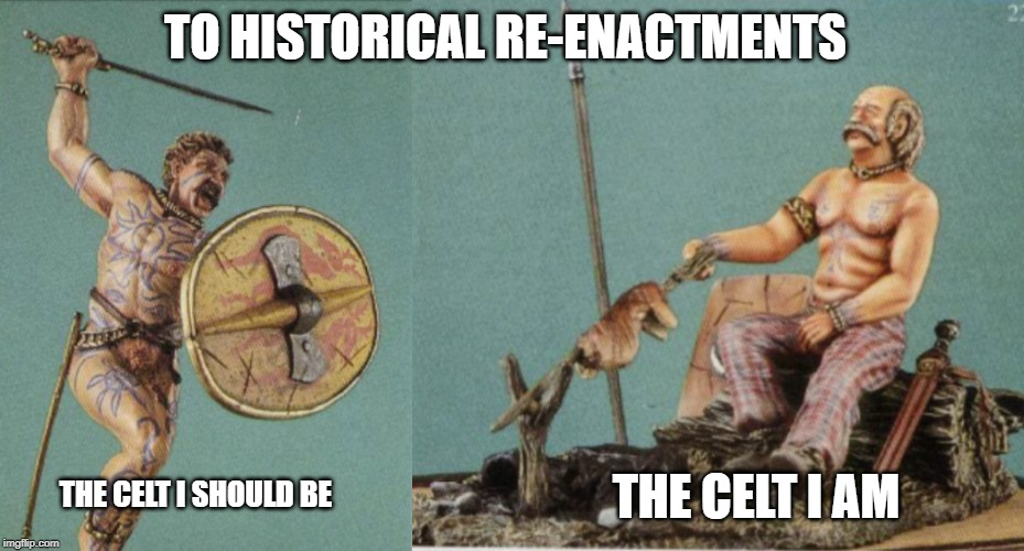 celt i am |  TO HISTORICAL RE-ENACTMENTS; THE CELT I AM; THE CELT I SHOULD BE | image tagged in celtics | made w/ Imgflip meme maker