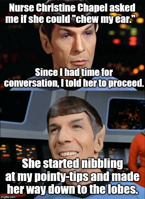 "Smiling Spock | Nurse Christine Chapel asked me if she could ""chew my ear."" She started nibbling at my pointy-tips and made her way down to the lobes. Since 