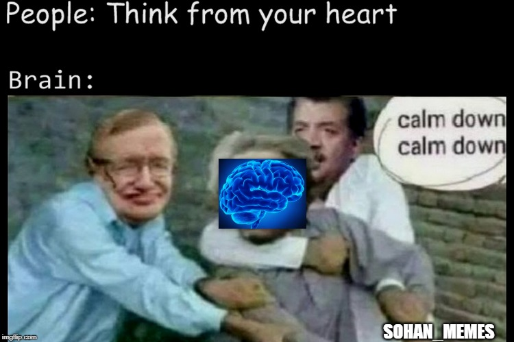 Heart can't think. ?? | SOHAN_MEMES | image tagged in funny,memes,brain,heart | made w/ Imgflip meme maker