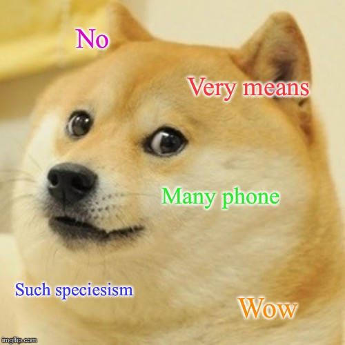 Doge Meme | No Very means Many phone Such speciesism Wow | image tagged in memes,doge | made w/ Imgflip meme maker