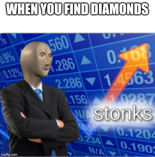 WHEN YOU FIND DIAMONDS | image tagged in stonks,minecraft,memes | made w/ Imgflip meme maker