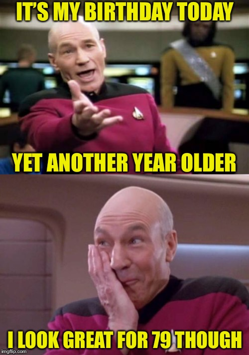 Happy Birthday to Sir Patrick Stewart. Looking much younger than you are is something to Klingon to. | IT'S MY BIRTHDAY TODAY YET ANOTHER YEAR OLDER I LOOK GREAT FOR 79 THOUGH | image tagged in memes,picard wtf,picard smirk,patrick stewart,happy birthday,looking good | made w/ Imgflip meme maker