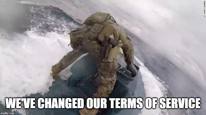 WE'VE CHANGED OUR TERMS OF SERVICE | image tagged in coast guard cocaine sub | made w/ Imgflip meme maker