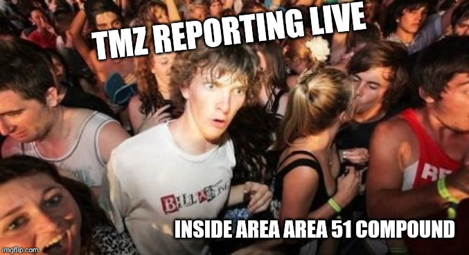 Sudden Clarity Clarence Meme | TMZ REPORTING LIVE INSIDE AREA AREA 51 COMPOUND | image tagged in memes,sudden clarity clarence | made w/ Imgflip meme maker
