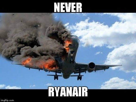 plane crash | NEVER RYANAIR | image tagged in plane crash | made w/ Imgflip meme maker