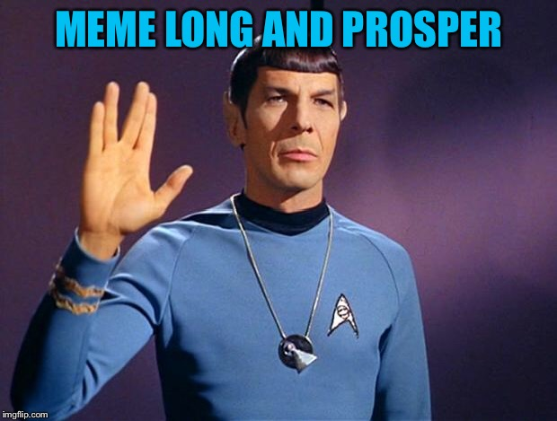 spock live long and prosper | MEME LONG AND PROSPER | image tagged in spock live long and prosper | made w/ Imgflip meme maker