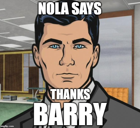 No thanks Barry |  NOLA SAYS; THANKS; BARRY | image tagged in memes,archer,new orleans,hurricane barry,nola,barry | made w/ Imgflip meme maker