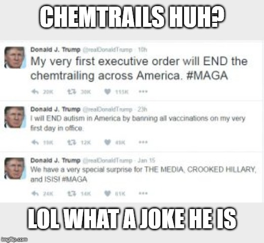 CHEMTRAILS HUH? LOL WHAT A JOKE HE IS | made w/ Imgflip meme maker