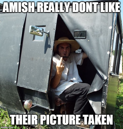 NO PICS! | AMISH REALLY DONT LIKE THEIR PICTURE TAKEN | image tagged in pissed amish guy,amish | made w/ Imgflip meme maker