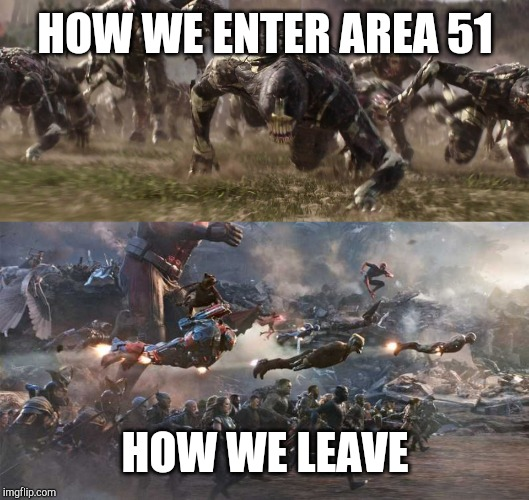 Another Area 51 meme | HOW WE ENTER AREA 51 HOW WE LEAVE | image tagged in area 51,marvel,avengers,avengers endgame | made w/ Imgflip meme maker