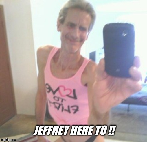 JEFFREY HERE TO !! | made w/ Imgflip meme maker