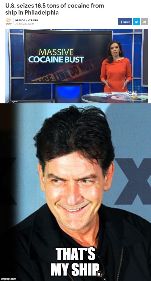 The ship of Charlie Sheen | THAT'S MY SHIP. | image tagged in charlie sheen,drugs,drug bust,cocaine | made w/ Imgflip meme maker