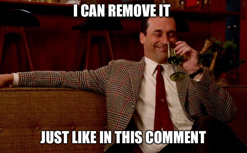 Don Draper New Years Eve | I CAN REMOVE IT JUST LIKE IN THIS COMMENT | image tagged in don draper new years eve | made w/ Imgflip meme maker