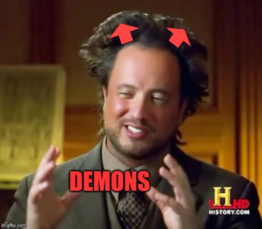 Ancient Aliens Meme | DEMONS | image tagged in memes,ancient aliens | made w/ Imgflip meme maker